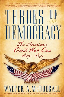 Book Throes Of Democracy: The American Civil War Era, 1829-1877 by Walter A. McDougall