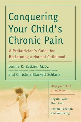 Book Conquering Your Child's Chronic Pain: A Pediatrician's Guide for Reclaiming a Normal Childhood by Lonnie K., M.d. Zeltzer