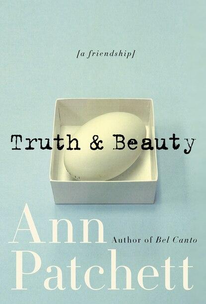 Truth & Beauty: A Friendship by Ann Patchett