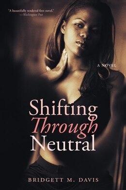 Book Shifting Through Neutral by Bridgett M. Davis