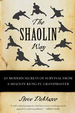 Book The Shaolin Way: 10 Modern Secrets of Survival from a Shaolin Kung Fu Grandmaster by Steve DeMasco