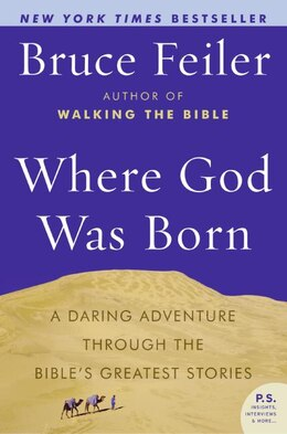 Book Where God Was Born: A Daring Adventure Through the Bible's Greatest Stories by Bruce Feiler