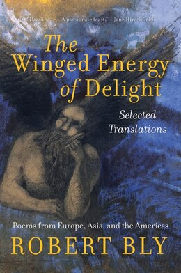 Book The Winged Energy Of Delight: Selected Translations by Robert Bly