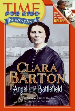 Book Time For Kids: Clara Barton: Angel of the Battlefield by Of T Editors of TIME For Kids