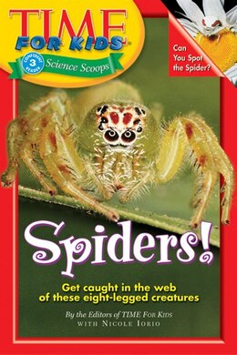 Book Time For Kids: Spiders!: Spiders! by Of T Editors of TIME For Kids