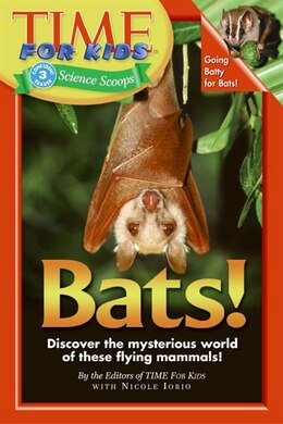 Book Time For Kids: Bats!: Bats! by Of T Editors of TIME For Kids