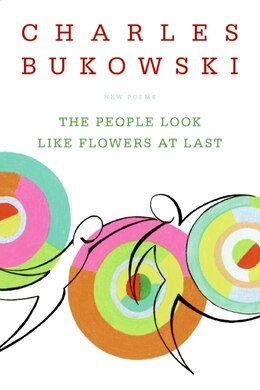 Book The People Look Like Flowers At Last: New Poems by Charles Bukowski