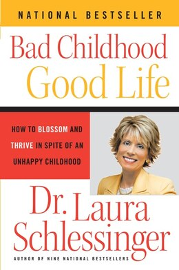 Book Bad Childhood---good Life: How to Blossom and Thrive in Spite of an Unhappy Childhood by Dr. Laura Schlessinger