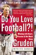 Do You Love Football?!: Winning with Heart, Passion, and Not Much Sleep by Jon Gruden