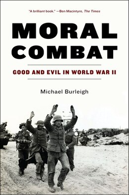 Book Moral Combat: Good And Evil In World War Ii by Michael Burleigh