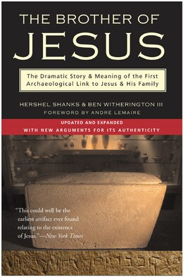 Book The Brother Of Jesus: The Dramatic Story & Meaning of the First Archaeological Link to Jesus & His… by Hershel Shanks