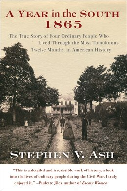 Book A Year In The South: 1865: The True Story of Four Ordinary People Who Lived Through the Most… by Stephen V. Ash