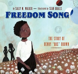 Book Freedom Song: The Story Of Henry Box Brown by Sally M. Walker