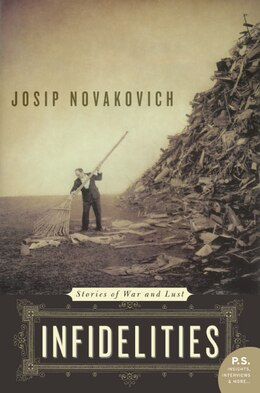 Book Infidelities: Stories of War and Lust by Josip Novakovich