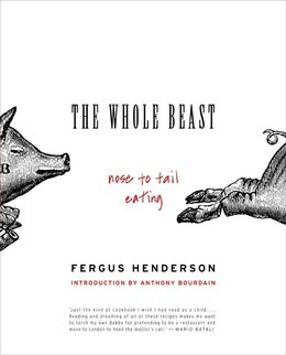 Book The Whole Beast: Nose To Tail Eating: Nose to Tail Eating by Fergus Henderson