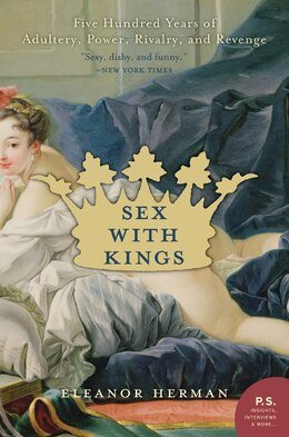 Book Sex With Kings: 500 Years of Adultery, Power, Rivalry, and Revenge by Eleanor Herman