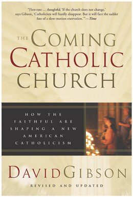 Book The Coming Catholic Church: How the Faithful Are Shaping a New American Catholicism by David Gibson