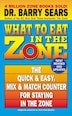 What to Eat in the Zone: The Quick & Easy, Mix & Match Counter for Staying in the Zone by Barry Sears