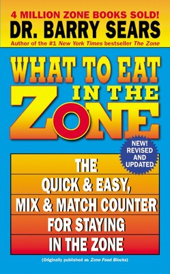 Book What to Eat in the Zone: The Quick & Easy, Mix & Match Counter for Staying in the Zone by Barry Sears