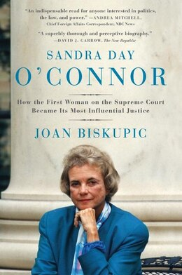 Book Sandra Day O'Connor: How the First Woman on the Supreme Court Became Its Most Influential Justice by Joan Biskupic