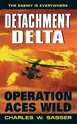 Book Detachment Delta: Operation Aces Wild: Operation Aces Wild by Charles W. Sasser