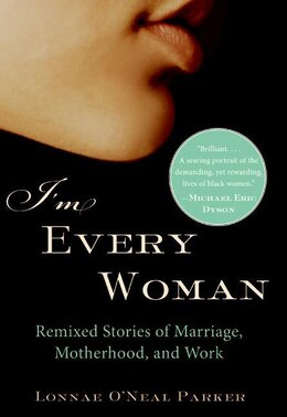 Book I'm Every Woman: Remixed Stories of Marriage, Motherhood, and Work by Lonnae O'Neal Parker