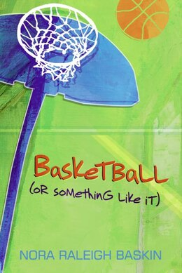 Book Basketball (or Something Like It) by Nora Raleigh Baskin
