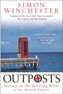 Book Outposts: Journeys to the Surviving Relics of the British Empire by Simon Winchester