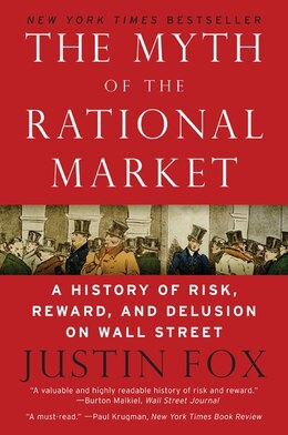Book The Myth of the Rational Market: A History of Risk, Reward, and Delusion on Wall Street by Justin Fox
