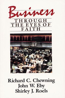 Book Business Through The Eyes Of Faith by Richard C. Chewning
