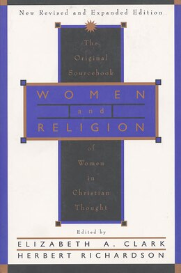 Book Women And Religion: The Original Sourcebook Of Women In Christian Thought by Elizabeth A. Clark