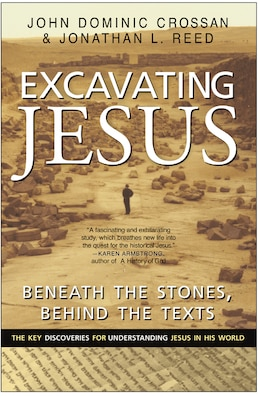 Book Excavating Jesus: Beneath the Stones, Behind the Texts: Revised and Updated by John Dominic Crossan