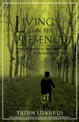 Book Living In The Presence: Spiritual Exercises To Open Our Lives To The Awareness Of God by Tilden H. Edwards