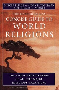 Harpercollins Concise Guide To World Religions: The A-to-Z Encyclopedia of All the Major Religious…