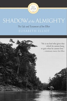 Book Shadow of the Almighty: The Life and Testament of Jim Elliot by Elisabeth Elliot