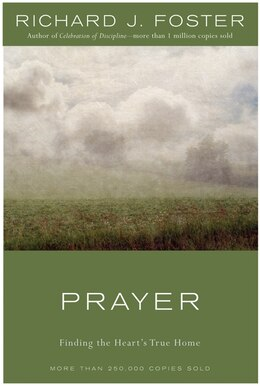 Book Prayer: Finding the Heart's True Home by Richard J. Foster