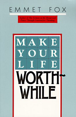 Book Make Your Life Worthwhile by Emmet Fox