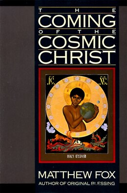 Book The Coming Of The Cosmic Christ by Matthew Fox