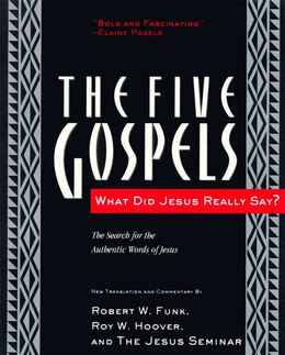 Book The Five Gospels: What Did Jesus Really Say? The Search For The Authentic Words Of Jesus by Robert W. Funk