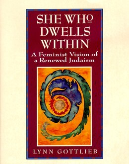 Book She Who Dwells Within: A Feminist Vision Of A Renewed Judaism by Lynn Gottlieb