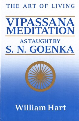 Book The Art Of Living: Vipassana Meditation: As Taught by S. N. Goenka by William Hart