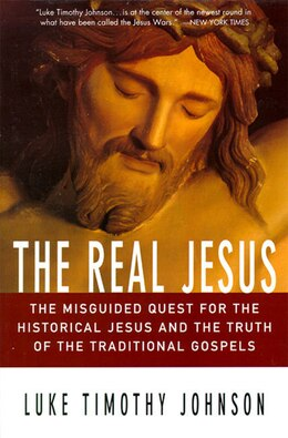 Book The Real Jesus: The Misguided Quest For The Historical Jesus And The Truth Of The Traditional Go by Luke Timothy Johnson