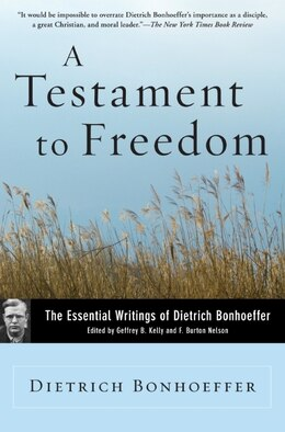 Book The A Testament To Freedom: Essential Writings Of Dietrich Bonhoeffer by Dietrich Bonhoeffer