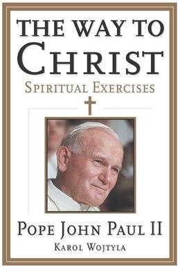 Book The Way To Christ: Spiritual Exercises by John P Pope John Paul II