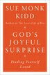 God's Joyful Surprise: Finding Yourself Loved by Sue Monk Kidd