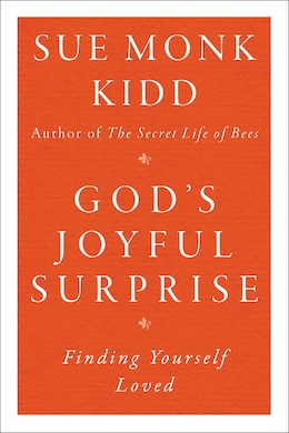 Book God's Joyful Surprise: Finding Yourself Loved by Sue Monk Kidd