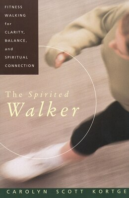 Book The Spirited Walker: Fitness Walking For Clarity, Balance, And Spiritual Connection by Carolyn S. Kortge