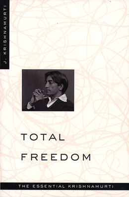 Book Total Freedom: The Essential Krishnamurti by Jiddu Krishnamurti