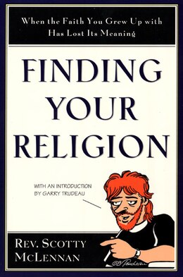 Book Finding Your Religion: When the Faith You Grew Up With Has Lost Its Meaning by Scotty Mclennan