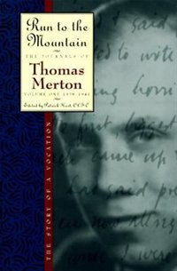Book Run To The Mountain: The Story Of A Vocationthe Journal Of Thomas Merton, Volume 1: 1939-1941 by Thomas Merton